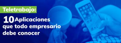 Teletrabajo y 10 aplicaciones que los empresarios deben conocer